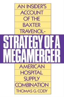 Strategy of a Megamerger : An Insider's Account of the Baxter Travenol-American Hospital Supply Combination, Paperback / softback Book