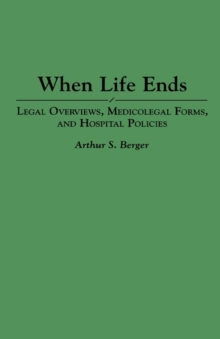 When Life Ends : Legal Overviews, Medicolegal Forms, and Hospital Policies, Hardback Book