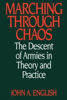 Marching Through Chaos : The Descent of Armies in Theory and Practice, Hardback Book