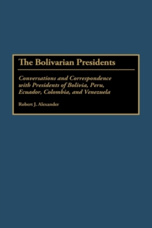 The Bolivarian Presidents : Conversations and Correspondence with Presidents of Bolivia, Peru, Ecuador, Colombia, and Venezuela, Hardback Book