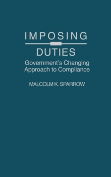 Imposing Duties : Government's Changing Approach to Compliance, Hardback Book