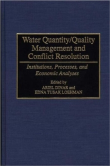 Water Quantity/Quality Management and Conflict Resolution : Institutions, Processes, and Economic Analyses, Hardback Book