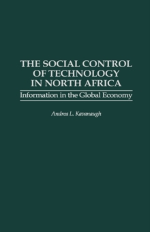 The Social Control of Technology in North Africa : Information in the Global Economy, Hardback Book