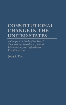 Constitutional Change in the United States : A Comparative Study of the Role of Constitutional Amendments, Judicial Interpretations, and Legislative and Executive Actions, Hardback Book
