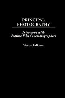 Principal Photography : Interviews with Feature Film Cinematographers, Hardback Book
