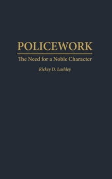 Policework : The Need for a Noble Character, Hardback Book