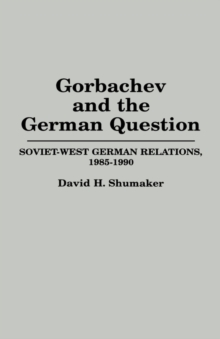 Gorbachev and the German Question : Soviet-West German Relations, 1985-1990, Hardback Book
