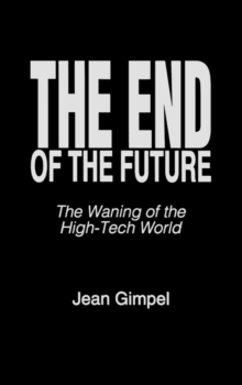The End of the Future : The Waning of the High-Tech World, Hardback Book