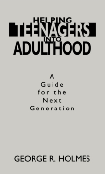 Helping Teenagers into Adulthood : A Guide for the Next Generation, Hardback Book
