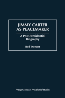 Jimmy Carter as Peacemaker : A Post-Presidential Biography, Hardback Book