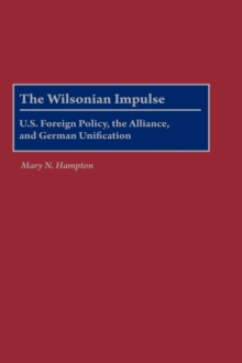 The Wilsonian Impulse : U.S. Foreign Policy, the Alliance, and German Unification, Hardback Book