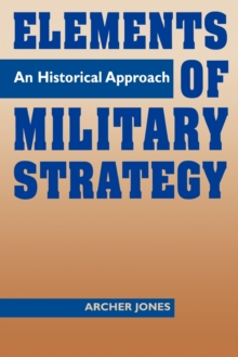 Elements of Military Strategy : An Historical Approach, Paperback / softback Book