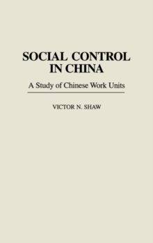Social Control in China : A Study of Chinese Work Units, Hardback Book
