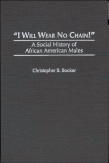 I Will Wear No Chain! : A Social History of African American Males, Hardback Book