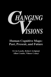 Changing Visions : Human Cognitive Maps: Past, Present, and Future, Paperback / softback Book