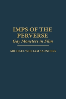 Imps of the Perverse : Gay Monsters in Film, Hardback Book