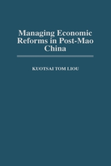 Managing Economic Reforms in Post-Mao China, Hardback Book