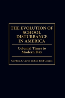 The Evolution of School Disturbance in America : Colonial Times to Modern Day, Hardback Book