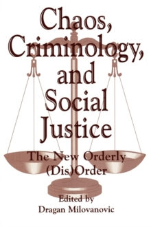 Chaos, Criminology, and Social Justice : The New Orderly (Dis)Order, Paperback / softback Book