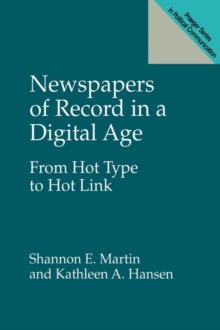 Newspapers of Record in a Digital Age : From Hot Type to Hot Link, Hardback Book