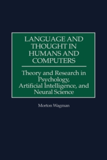 Language and Thought in Humans and Computers : Theory and Research in Psychology, Artificial Intelligence, and Neural Science, Hardback Book