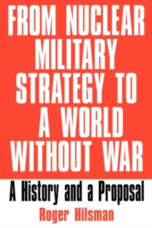 From Nuclear Military Strategy to a World without War : A History and a Proposal, Hardback Book