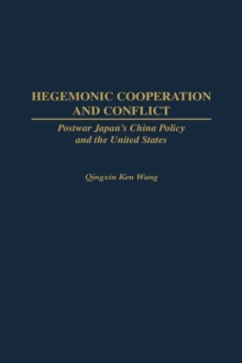 Hegemonic Cooperation and Conflict : Postwar Japan's China Policy and the United States, Hardback Book