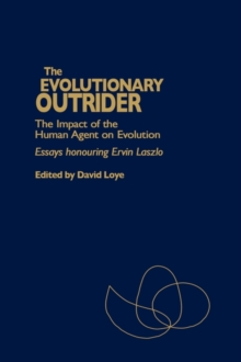 The Evolutionary Outrider : The Impact of the Human Agent on Evolution, Essays Honouring Ervin Laszlo, Hardback Book