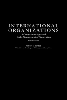 International Organizations : A Comparative Approach to the Management of Cooperation, 4th Edition, Hardback Book
