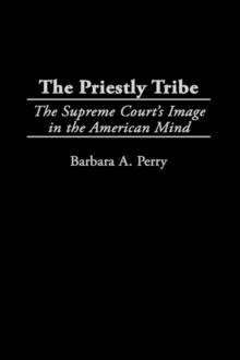 The Priestly Tribe : The Supreme Court's Image in the American Mind, Hardback Book