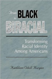From Black to Biracial : Transforming Racial Identity Among Americans, Paperback / softback Book