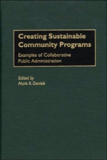 Creating Sustainable Community Programs : Examples of Collaborative Public Administration, Hardback Book