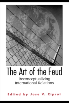 The Art of the Feud : Reconceptualizing International Relations, Hardback Book