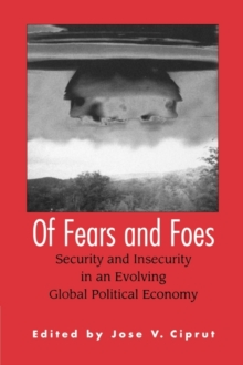 Of Fears and Foes : Security and Insecurity in an Evolving Global Political Economy, Hardback Book