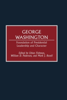 George Washington : Foundation of Presidential Leadership and Character, Hardback Book