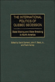 The International Politics of Quebec Secession : State Making and State Breaking in North America, Hardback Book
