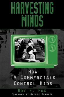 Harvesting Minds : How TV Commercials Control Kids, Paperback / softback Book