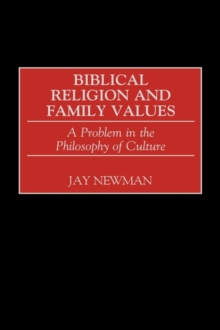Biblical Religion and Family Values : A Problem in the Philosophy of Culture, Hardback Book