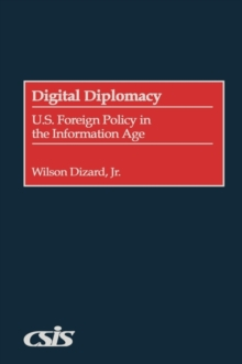 Digital Diplomacy : U.S. Foreign Policy in the Information Age, Hardback Book