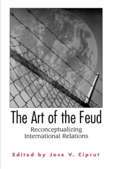 The Art of the Feud : Reconceptualizing International Relations, Paperback / softback Book
