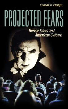 Projected Fears : Horror Films and American Culture, Hardback Book