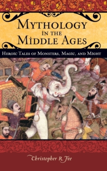 Mythology in the Middle Ages : Heroic Tales of Monsters, Magic, and Might, Hardback Book