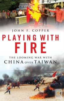 Playing with Fire : The Looming War with China over Taiwan, Hardback Book