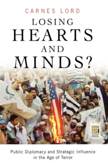 Losing Hearts and Minds? : Public Diplomacy and Strategic Influence in the Age of Terror, Hardback Book