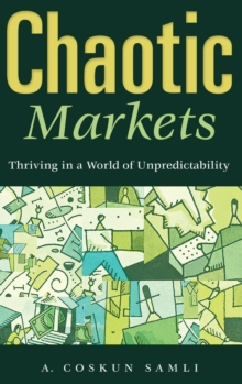 Chaotic Markets : Thriving in a World of Unpredictability, Hardback Book