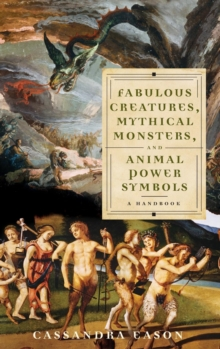 Fabulous Creatures, Mythical Monsters, and Animal Power Symbols : A Handbook, Hardback Book