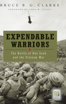 Expendable Warriors : The Battle of Khe Sanh and the Vietnam War, Hardback Book