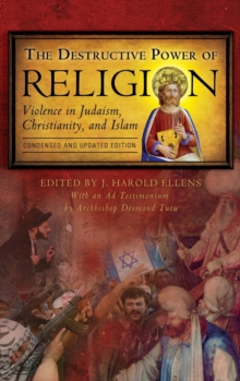 The Destructive Power of Religion : Violence in Judaism, Christianity, and Islam, Hardback Book
