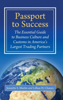 Passport to Success : The Essential Guide to Business Culture and Customs in America's Largest Trading Partners, Hardback Book