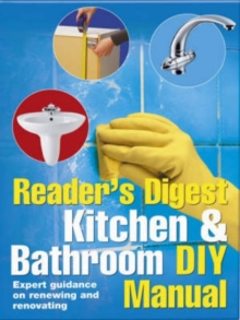 Kitchen and Bathroom DIY Manual : Expert Guidance on Renewing and Renovating Kitchens and Bathrooms, Hardback Book